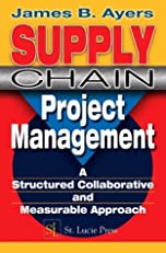 Supply Chain Project Management:  A Structured Collaborative and Measurable Approach