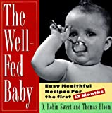 img - for The Well-Fed Baby: Easy Healthful Recipes for the First 12 Months book / textbook / text book