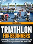 Triathlon For Beginners: Everything y...