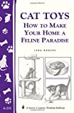 Cat Toys: How to Make Your Home a Feline Paradise/Storey's Country Wisdom Bulletin A-251 (Women's Edge Health Enhancement Guide)