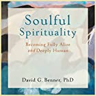 Soulful Spirituality: Becoming Fully Alive and Deeply Human Hörbuch von David G. Benner PhD Gesprochen von: Chad Harrington