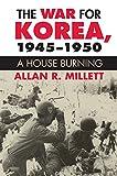 Alan R Millett War for Korea, 1945 -1950: A House Burning (Modern War Studies (Paperback))