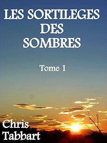 LES SORTILÈGES DES SOMBRES: Tome 1