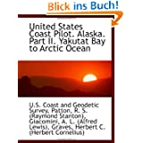 United States Coast Pilot. Alaska. Part II. Yakutat Bay to Arctic Ocean