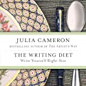 The Writing Diet: Write Yourself Right-Size (       UNABRIDGED) by Julia Cameron Narrated by Dina Pearlman