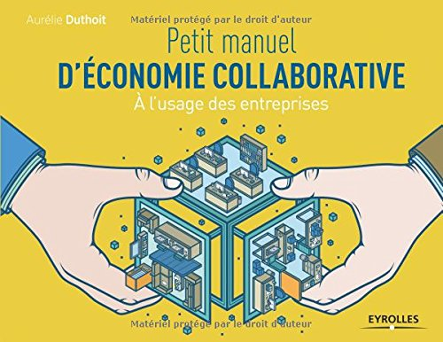 Petit manuel d'économie collaborative : A l'usage des entreprises