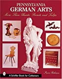 Pennsylvania German Arts: More Than Heats, Parrots, and Tulips (A Schiffer Book for Collectors)