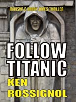 Follow Titanic (Marsha & Danny Jones Thriller)