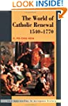 The World of Catholic Renewal 1540-17...