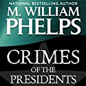 Crimes of the Presidents (       UNABRIDGED) by M. William Phelps Narrated by Kevin Pierce