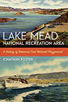 LAKE MEAD NATIONAL RECREATION AREA: A HISTORY OF AMERICA'S FIRST NATIONAL PLAYGROUND (AMERICA'S NATIONAL PARKS)
