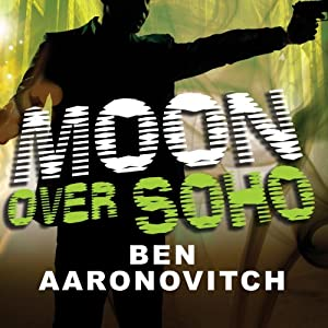 Moon Over Soho: Peter Grant, Book 2 | [Ben Aaronovitch]