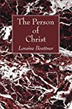 The Person of Christ: (1606089242) by Boettner, Loraine