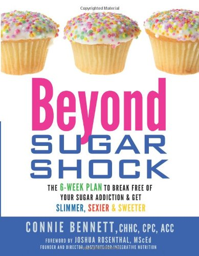 Beyond Sugar Shock: The 6-Week Plan to Break Free of Your Sugar Addiction & Get Slimmer, Sexier & Sweeter