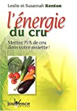 L'nergie du cru : Mettez 75 % de cru dans votre assiette et de la vie dans votre corps !