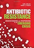 img - for Antibiotic Resistance: Understanding and Responding to an Emerging Crisis (FT Press Science) book / textbook / text book