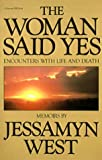 The Woman Said Yes: Encounters with Life and Death (0156982900) by West, Jessamyn