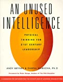 An Unused Intelligence: Physical Thinking for 21st Century Leadership (0943233976) by Andy Bryner
