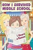 How I Survived Middle School #3: I Heard a Rumor (0439025575) by Krulik, Nancy E.