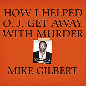 How I Helped O. J. Get Away with Murder Audiobook