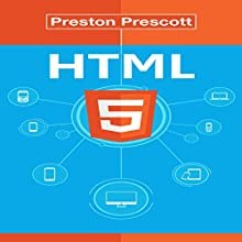 HTML 5: Discover How to Create HTML 5 Web Pages with Ease (       UNABRIDGED) by Preston Prescott Narrated by Martyn Clements