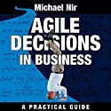 Agile Decisions: Driving Effective Agile Decisions in Business: Agile Business Leadership, Book 3 Hörbuch von Michael Nir Gesprochen von: Barbara H. Scott