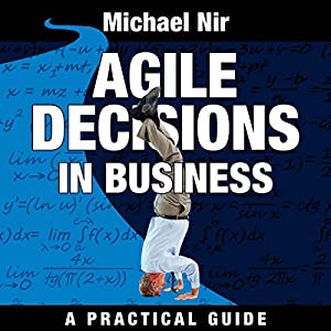 Agile Decisions: Driving Effective Agile Decisions in Business Audiobook