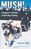 51HHe6fbhVL. SL160  Mush! Revised: A Beginners Manual of Sled Dog Training Reviews