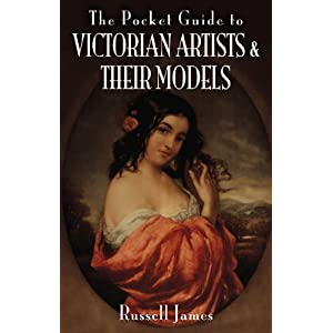 POCKET GUIDE TO VICTORIAN ARTISTS AND THEIR MODELS, THE (Pocket Guides (Remember When)) Russell James