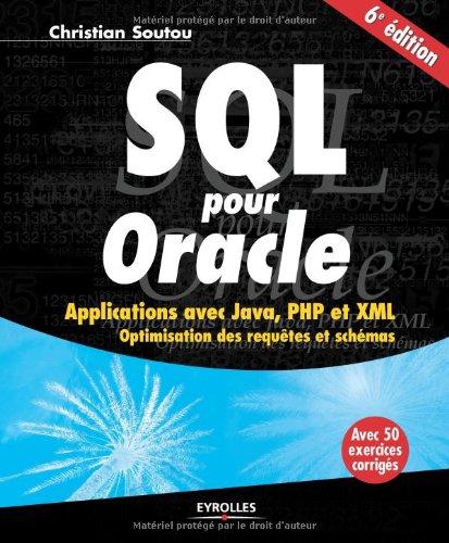 SQL pour Oracle : Applications avec Java, PHP et XML. Optimisation des requêtes et schémas. Avec 50 exercices corrigés.