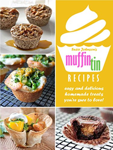 Muffin Tin Recipes; Easy And Delicious Homemade Muffin Tin Treats You're Sure To Love! by Suzie Johnson's