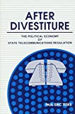 img - for After Divestiture: The Political Economy of State Telecommunications Regulation (S U N Y Series in Public Administration) book / textbook / text book