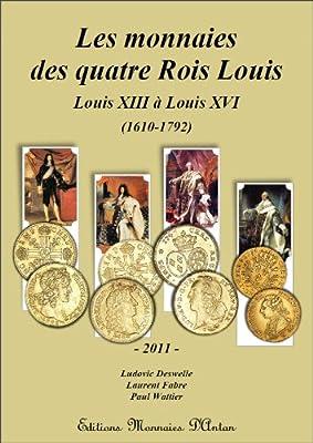 Les monnaies des quatre Rois Louis de FABRE DESWELLE WATTIER