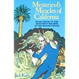 Mysteries and Miracles of California: Guidebook to the Genuinely Bizarre in the Golden Gate State