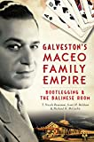 Galvestons Maceo Family Empire: Bootlegging and the Balinese Room (True Crime)