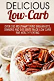 img - for Delicious Low Carb: Over 200 Mouthwatering Breakfasts, Dinners and Desserts Made Low Carb for Healthy Eating (Healthy Foods & Weight Loss) book / textbook / text book