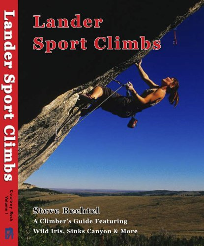 Lander Sport Climbs: A Climber\'s Guide Featuring Wild Iris, Sinks Canyon and More