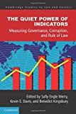 The Quiet Power of Indicators: Measuring Governance, Corruption, and Rule of Law (Cambridge Studies in Law and Society)