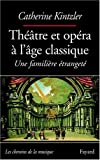 Théâtre et opéra à l'âge clasique : Une familière étrangeté