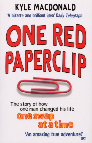 One Red Paperclip: The story of how one man changed his life one swap at a time: The Story of How One Man Changed His Liofe One Swap at a Time