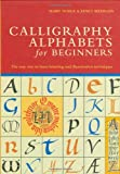 Calligraphy Alphabets for Beginners: The Easy Way to Learn Lettering and Illumination Techniques