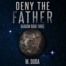 Deny the Father: Shadow, Book 3 Audiobook by M. Duda Narrated by Benjamin Burnes