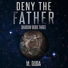 Deny the Father: Shadow, Book 3 | Livre audio Auteur(s) : M. Duda Narrateur(s) : Benjamin Burnes