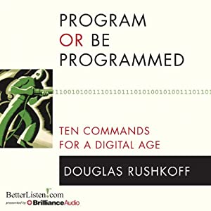 Program or Be Programmed: Ten Commands for a Digital Age | [Douglas Rushkoff]