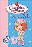 echange, troc Hachette, Katherine Quenot - Charlotte aux Fraises, Tome 15 : Détective Charlotte aux Fraises