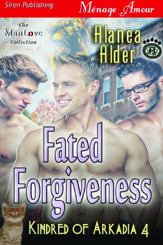 Alanea Alder - Fated Forgiveness [Kindred of Arkadia 4] (Siren Publishing Menage Amour ManLove)