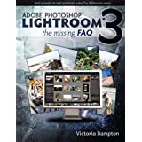 Adobe Photoshop Lightroom 3 - The Missing FAQ: Real Answers to Real Questions Asked by Lightroom Users ~ Victoria Bampton