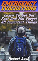 EMERGENCY EVACUATIONS: LEARN TO GET OUT FAST AND NOT FORGET ALL IMPORTANT THINGS: (SURVIVAL TACTICS) (SURVIVAL, COMMUNICATION, SELF RELIANCE)