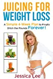 img - for Juicing for Weight Loss: A Simple 4-Week Plan to Finally Ditch the Pounds Forever! book / textbook / text book
