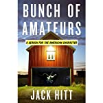 Bunch of Amateurs: A Search for the American Character | Jack Hitt